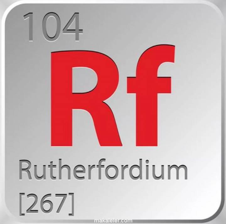İlk Transaktinit Element Rutherfordyum Nedir?