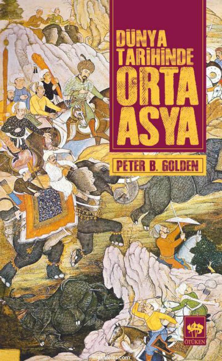 Dünya Tarihinde Orta Asya (Peter B. Golden) Kitap Özeti