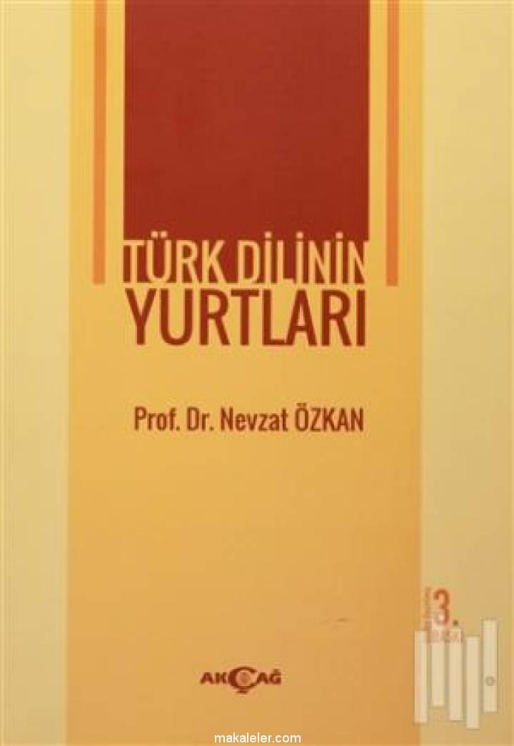Türk Dilinin Yurtları (Nevzat Özkan)  Kitap Özeti